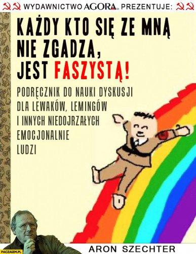 kazdy-kto-sie-ze-mna-nie-zgadza-jest-faszysta-podrecznik-dyskusji-dla-lewakow-lemingow-niedojrzalych-emocjonalnie.jpg